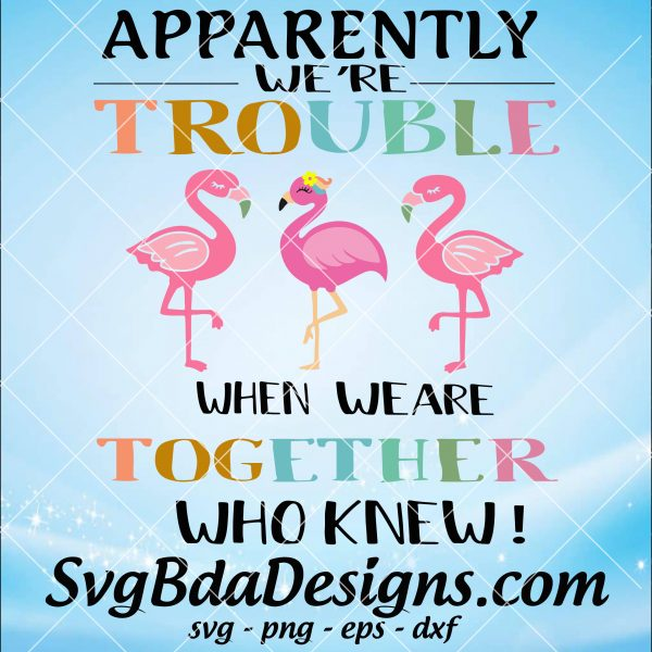 Apparently We're trouble when we are Together Who knew SVG - Apparently We're trouble when we are Together Who knew - Cricut- Silhouette - Digital Download