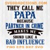 They call me Papa because partner in crime sounds like bad influence SVG - They cal me PAPa Svg, Grandpa Svg - Digital Download