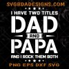 I Have Two Titles Dad And Papa And I Rock Them Both Svg - I Have Two Titles Dad And Papa Father's day SVG - Digital Downlaoad File