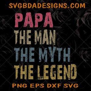 Papa the man the myth the legend Svg, CriCut, Silhouette