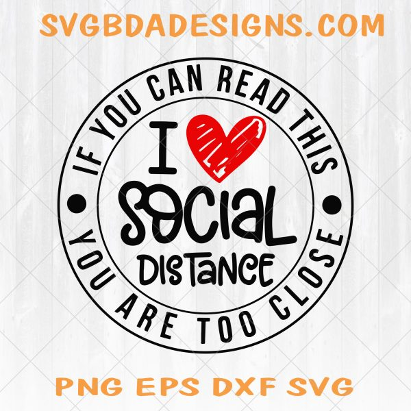 If You Can Read This You are Too Close SVG - If You Can Read This You are Too Close - Social Distancing SVG - I Love Social Distance SVG - Digital Download