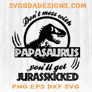 Don't mess with papasaurus Svg - Don't mess with papasaurus - Papasaurus svg - Daddysaurus -Jurassic Dinosaur Park - Digital Download