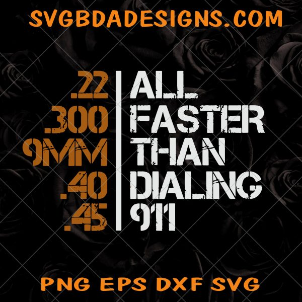 All Faster Than Calling 911 Svg - All Faster Than Calling 911 - Guns Second Amendment - .22 - .300 - 9MM- .40 -.45 SVG - Digital Download File