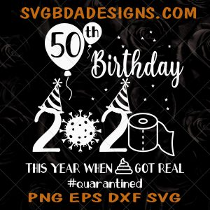 My Birthday 2020 This Year When Shit Got Real Quarantined Svg - My Birthday 2020 - Quarantined Svg - My Birthday Svg - Digital Download