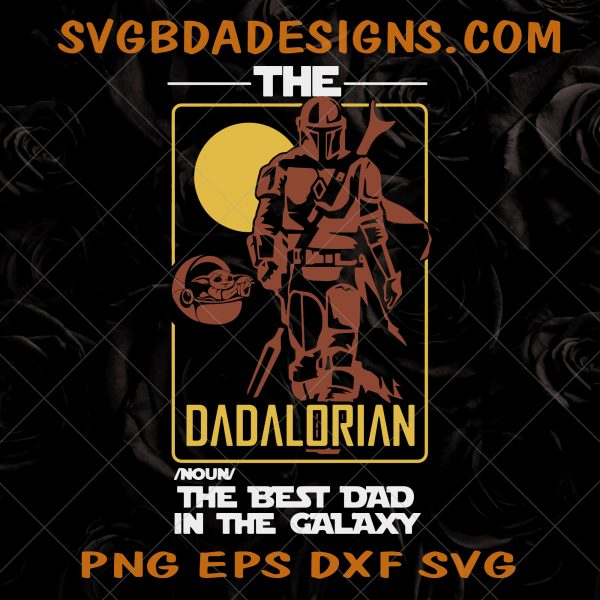 The Dadalorian The Best Dad In The Galaxy SVG - The Dadalorian The Best Dad - Star wars Dad SVG - Baby Yoda SVG - Father's Day