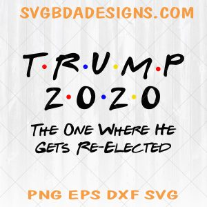 Trump 2020 The One Where He Gets Re-Elected Svg - Trump 2020 The One Where He Gets Re-Elected Trump Svg - Donal Trump Svg