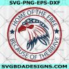 Home of the Free Svg - Home of the Free - because of the brave SVG - -4th of July svg- For Cricut - For Silhouette - Digital Download