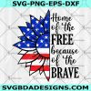 Home of the Free because of the brave SVG - Home of the Free because of the brave -4th of July svg- For Cricut - For Silhouette - Digital Download