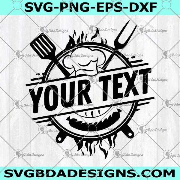 Grilling BBQ svg -Grill Master svg- Grill Dad svg- Chef Svg- Custom text name -for Cricut Cut Files - Silhouette - Digital Download