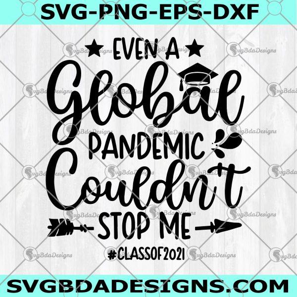 Even A Global Pandemic Couldn't Stop Me Svg -Even A Global Pandemic Couldn't Stop Me-Class Of 2021 Svg- Senior Class- Quarantine Graduation