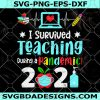 I Survived Teaching During A Pandemic 2021 Svg - I Survived Teaching During A Pandemic 2021- Summer Teacher Svg- Last Day Teacher Svg