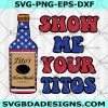 Show me your Titos Merica Svg - Show me your Titos Merica - 4th of july Svg- File Cricut - For Silhouette - Digital Download File