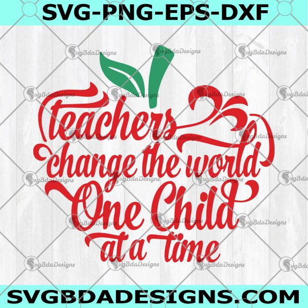Teacher Change The World One Child At A Time SVG - Teacher Svg - Teacher's Day svg - CriCut - Silhouette- Digital Download