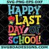 Happy Last Day Of School SVG - Happy Last Day Of School - Teacherlife Svg - Teacher Shirt - Graduation Svg - Instant Download