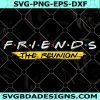 Friends The Reunion SVG - Friends The Reunion - SVG PNG EPS PDF AI- DIGITAL DOWNLOAD FILE