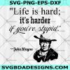 Life Is Hard It's Harder If You're Stupid SVG -Life Is Hard It's Harder - If You're Stupid - Cricut - Silhouette - Digital Download