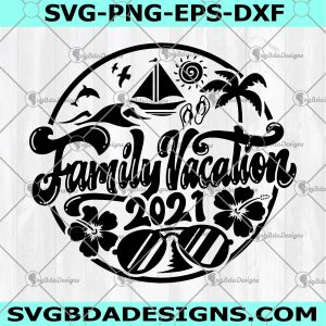 Family svg Summer Beach vacation 2021 Svg - Family svg Summer Beach vacation 2021- Summer Beach Svg - Beach Svg - Digital Download