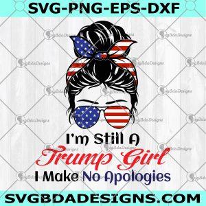 I'm Still A Trump Girl Make No Apologies Svg- I'm Still A Trump Girl Make No Apologies -Trump Girl Svg - 4th Of July svg - Patriotic Day svg