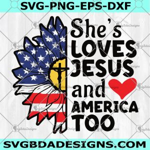 She's Loves Jesus and America Too svg - She's Loves Jesus and America Too - Sunflower svg - American Flag- 4th of July Svg -Digital Download