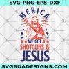 Merica We Got Shotguns And Jesus SVG -Merica We Got Shotguns And Jesus - Christian Shotguns SVG - 4h Of July SVG - Digital Download