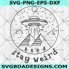 Stay Weird Alien Svg - UFO Svg - Spaceship Svg - Space Svg - Star Svg - Camping Svg - Digital Download