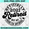 Officially Retired 2021 Not my problem Svg - Officially Retired 2021 Not my problem - Retired SVG -Retirement SVG - Retirement Saying svg - Digital Download