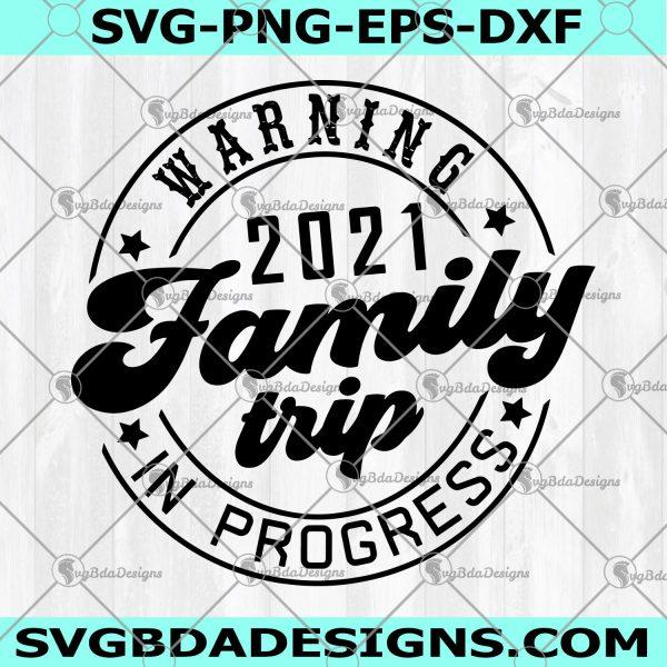 2021 Family Trip svg Summer Vacation svg - 2021 Family Trip svg Summer Vacation -Warning svg- Trip In Progress svg - Vacation Family Svg- Digital Download