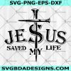 Jesus Saved My Life Svg - Jesus Saved My Life -John 3:16 Svg- Jesus King Of Kings - Jesus Lord Of Lords Svg -Christian Svg - Digital Download