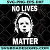 No Lives Matter Horror Movie Svg - No Lives Matter Horror Movie - Halloween Svg - Michael Myers Svg - Michael Myers Horror Svg - Digital Download