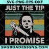 Just The Tip I Promise Svg - Just The Tip I Promise - Halloween Svg - Michael Myers Horror Svg - Michael Myers - Digital Download