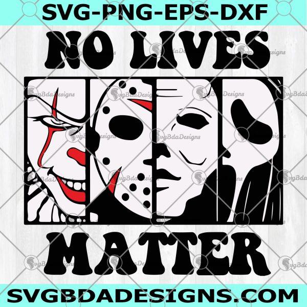 No Lives Matter Horror Svg - No Lives Matter Horror - Halloween Svg - Horror Film Svg - Horror Halloween Svg- Digital Download