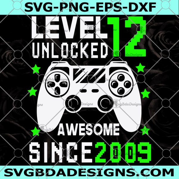Level 12 Unlocked Awesome since 2009 svg - Level 12 Unlocked Awesome since 2009 -12 years Old Video Game Controller -Digital Download
