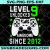 Level 9 Unlocked Awesome since 2012 svg - Level 9 Unlocked Awesome since 2012 -9 years Old Video Game Controller -Digital Download