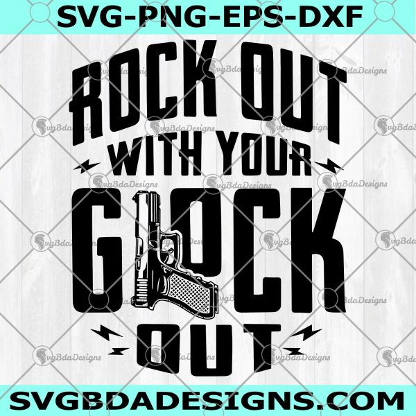 Rock Out With Your Glock Out Svg- Rock Out With Your Glock Out - Amendment Svg - Pro Gun Svg - Gun Rights Svg - Mens Gun - Gun Lover Svg - Digital Download