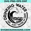 Drinking Water Yep Just Water In Here Svg - Drinking Water Yep Just Water In Here - Drinking Water Logo Svg - Digital Download