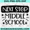 Next Stop Middle School SVG - Next Stop Middle School - Back To School svg - Kids School svg -Ready For School svg - Digital Download