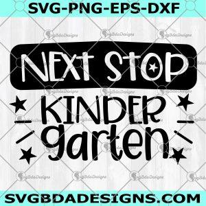 Next Stop Kindergarten SVG PNG - Next Stop Kindergarten -Back To School svg - Kids School svg -Ready For School svg - Digital Download