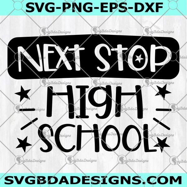 Next Stop High School SVG - Next Stop High School - Back To School svg - Kids School svg - Ready For School svg - Digital Download