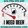 I Need Beer Fuel Gauge Svg -I Need Beer Fuel Gauge- Beer Lovers Svg - Drinking Svg - Dad Beer - Beer Saying Svg - Beer Humor Svg - Beer Mug Svg - Beer Svg - Digital Download