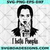I hate people svg - i hate people - I hate everything SVG - Family Svg - Halloween Svg- Cricut - Digital Download