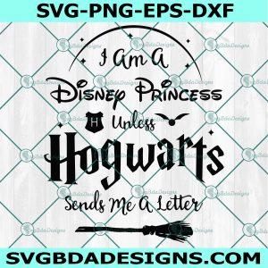 I am a Disney princess unless Hogwarts send me a letter svg - Hogwarts School Svg - Harry Potter Svg -Cricut - Digital Download