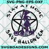 Stay At Home Save Halloween SVG - Stay At Home Save Halloween- Happy Halloween SVG - Witches 2021 SVG - Cricut- Digital Download