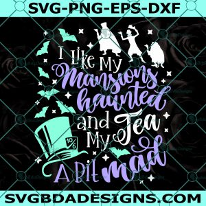I like my Mansions Haunted and my Tea a bit Mad Svg - I like my Mansions Haunted and my Tea a bit Mad - Haunted Mansion Svg - Disney Halloween Svg - Disney Svg- Digital Download