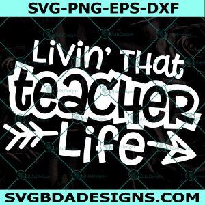 Livin That Teacher Life svg - Livin That Teacher Life -Teacher svg-Back to School Svg - Cricut - Digital Download