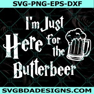 I'm Just Here for the Butterbeer SVG - I'm Just Here for the Butterbeer - Harry potter svg - Hogwarts - wizard svg - Cricut - Digital Download