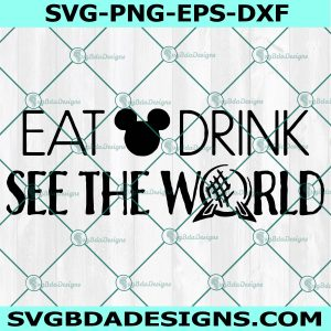 Eat Drink See the World SVG - Disney Epcot SVG - Epcot Food and Wine svg - Epcot Festival svg - Cricut - Digital Download