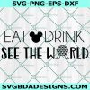 Eat Drink See the World SVG - Eat Drink See the World - Disney Epcot SVG - Epcot Food and Wine svg - Epcot Festival svg - Cricut - Digital Download