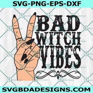 Bad Witch Vibes Svg, Witch Hand Halloween svg, Bad Witch Vibes , Halloween Svg ,Sihouette, Cricut, Digital Download
