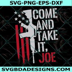 Come And Take It Joe SVG, Guns svg, Gun American Flag svg, Pro Gun svg, Cricut, Digital Download