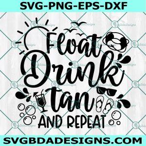 Float Drink Tan Repeat Svg, Summer Svg ,Vacation Svg , Girls Trip Svg ,Sihouette, Cricut, Digital Download